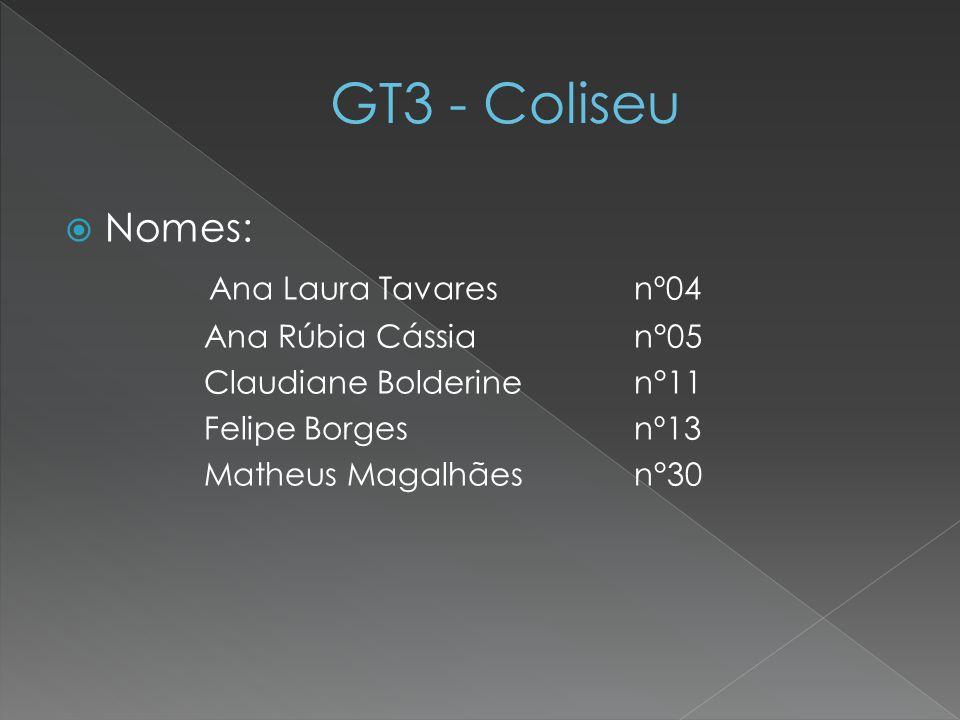 GT3 - Coliseu Nomes: Ana Laura Tavares nº04 Ana Rúbia Cássia n°05