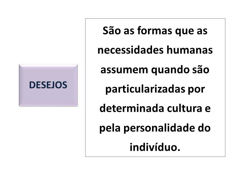 São as formas que as necessidades humanas assumem quando são particularizadas por determinada cultura e pela personalidade do indivíduo.