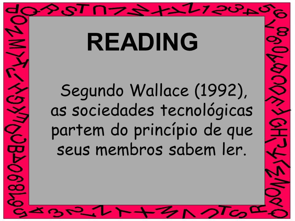 READING Segundo Wallace (1992), as sociedades tecnológicas partem do princípio de que seus membros sabem ler.