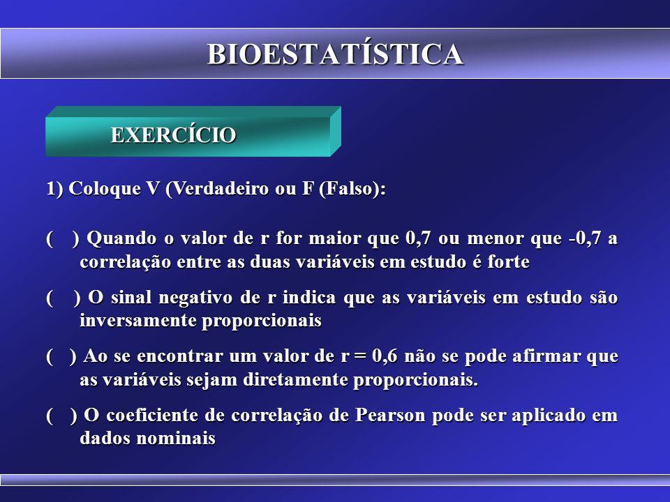 BIOESTATÍSTICA EXERCÍCIO 1) Coloque V (Verdadeiro ou F (Falso):