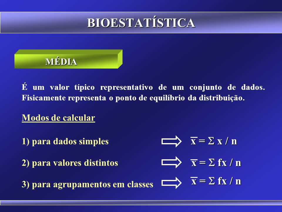 BIOESTATÍSTICA x = S x / n x = S fx / n x = S fx / n MÉDIA