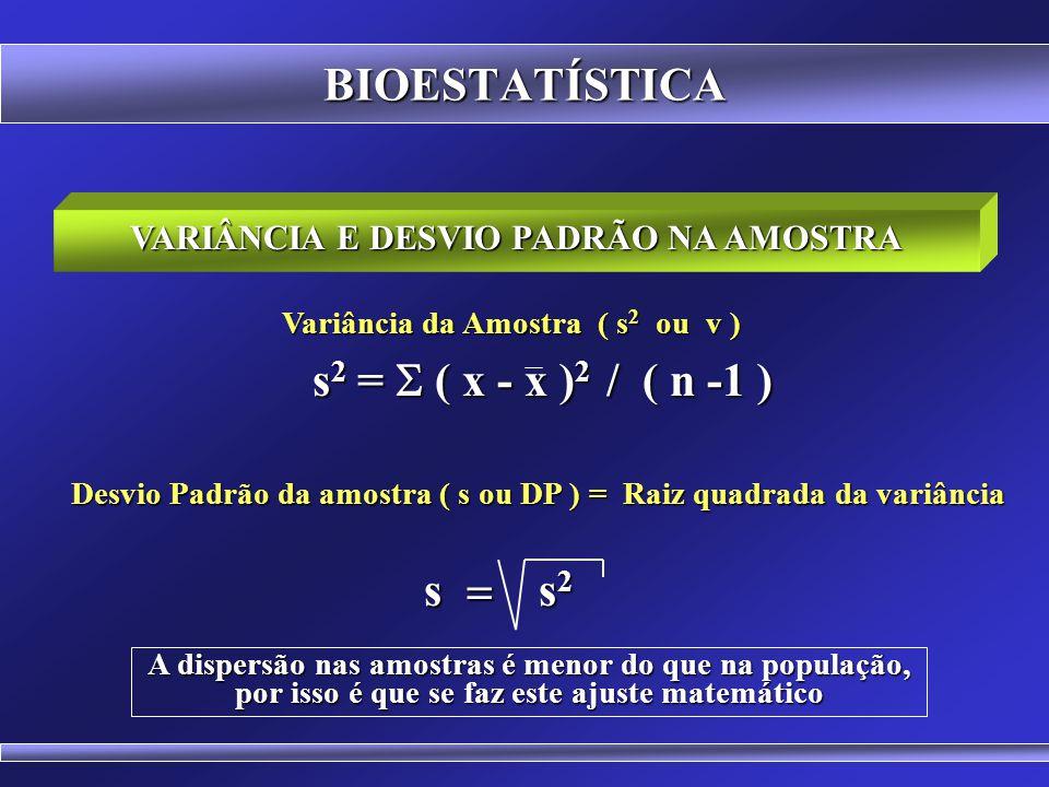 BIOESTATÍSTICA s2 = S ( x - x )2 / ( n -1 ) s = s2