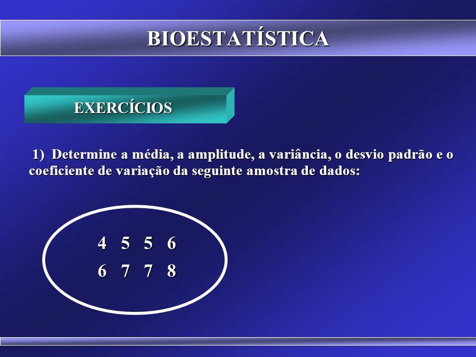 BIOESTATÍSTICA 4 5 5 6 6 7 7 8 EXERCÍCIOS