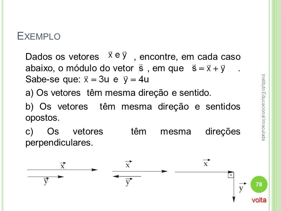 Exemplo Dados os vetores , encontre, em cada caso abaixo, o módulo do vetor , em que . Sabe-se que: