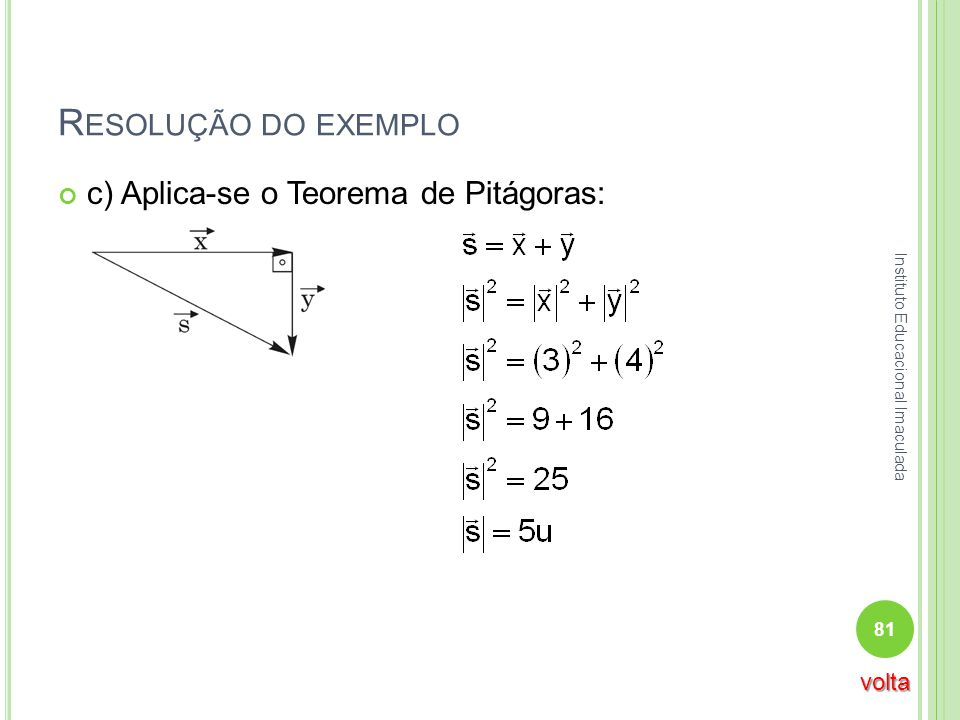Resolução do exemplo c) Aplica-se o Teorema de Pitágoras: volta