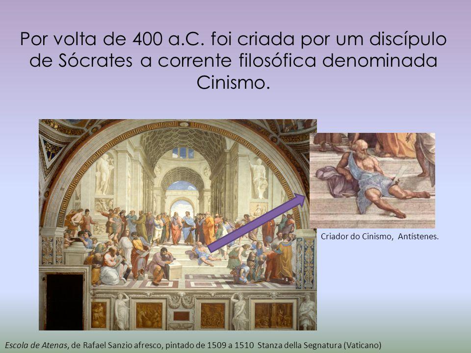 Por volta de 400 a.C. foi criada por um discípulo de Sócrates a corrente filosófica denominada Cinismo.
