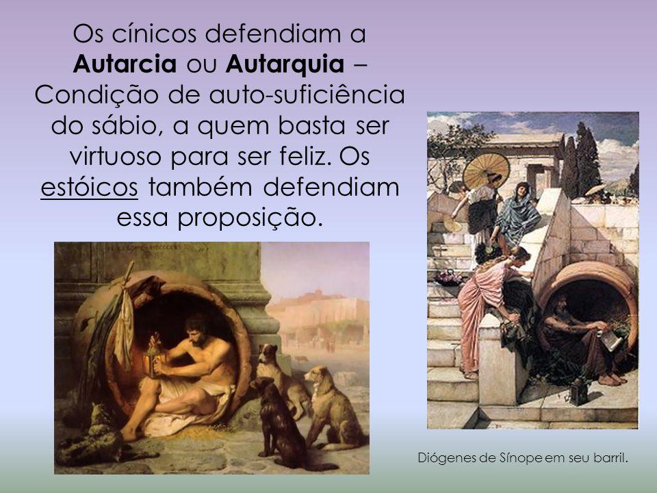 Os cínicos defendiam a Autarcia ou Autarquia – Condição de auto-suficiência do sábio, a quem basta ser virtuoso para ser feliz. Os estóicos também defendiam essa proposição.