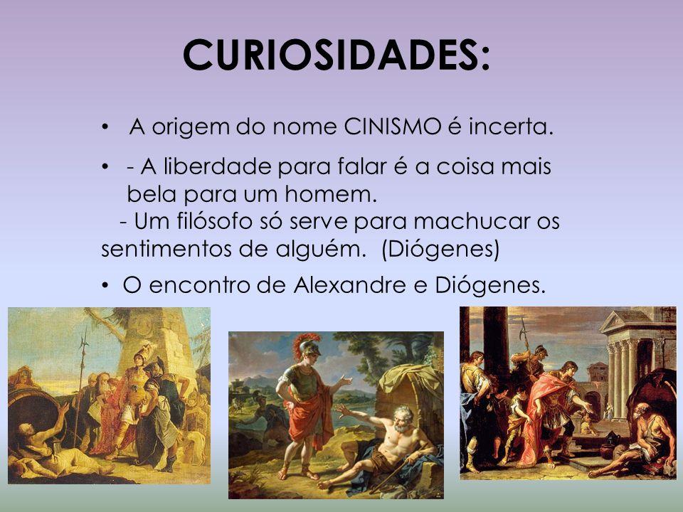 CURIOSIDADES: A origem do nome CINISMO é incerta.