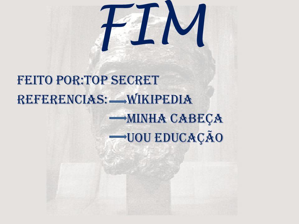 FIM Feito por:Top Secret Referencias: wikipedia Minha cabeça UOU educação