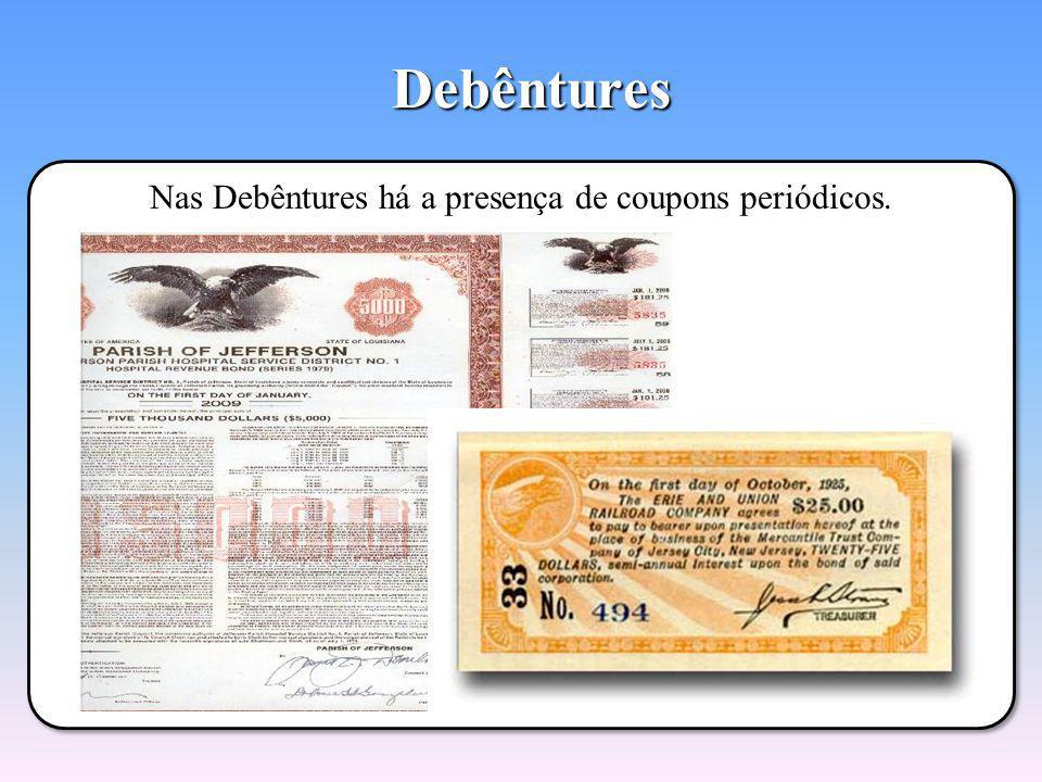 Nas Debêntures há a presença de coupons periódicos.