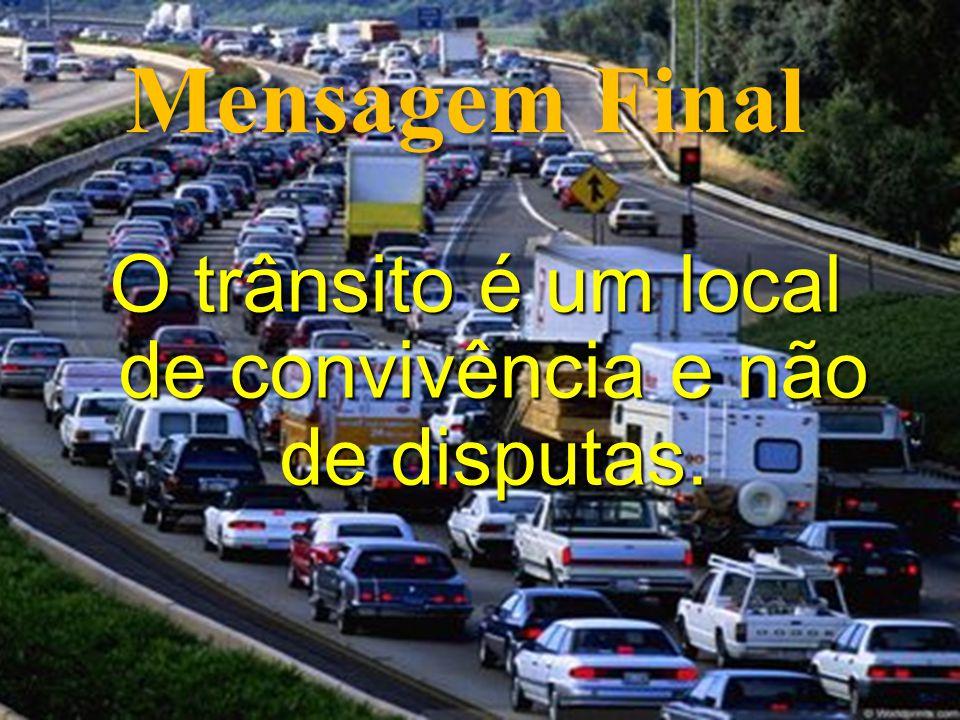 O trânsito é um local de convivência e não de disputas.