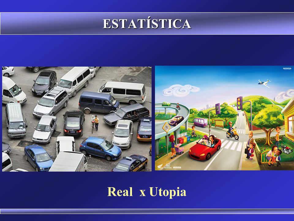ESTATÍSTICA Real x Utopia