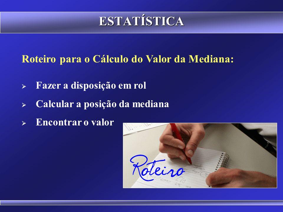 ESTATÍSTICA Roteiro para o Cálculo do Valor da Mediana: