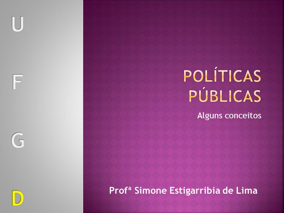 U F G D Políticas Públicas Profª Simone Estigarribia de Lima