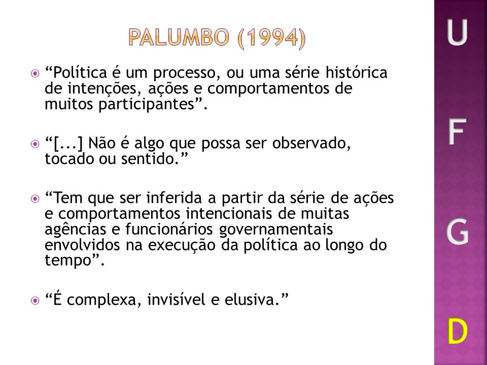 U F G D PALUMBO (1994) Política é um processo, ou uma série histórica de intenções, ações e comportamentos de muitos participantes .