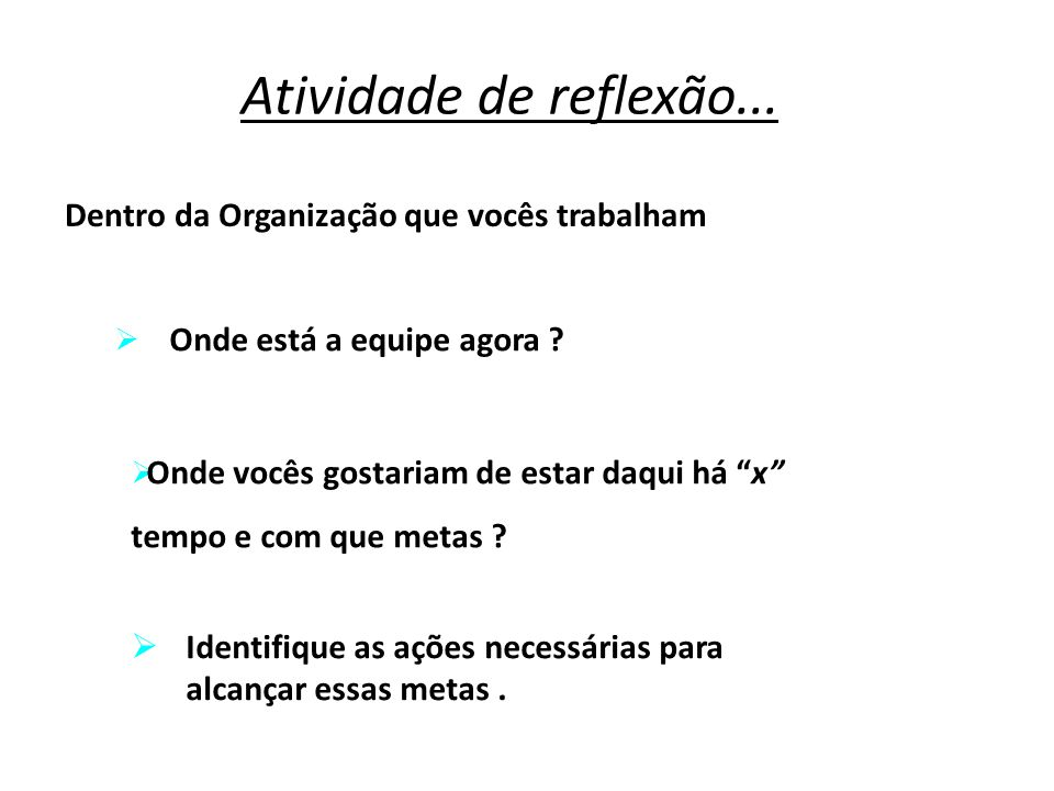 Atividade de reflexão... Dentro da Organização que vocês trabalham