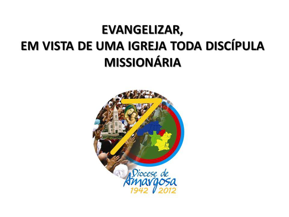 EVANGELIZAR, EM VISTA DE UMA IGREJA TODA DISCÍPULA MISSIONÁRIA