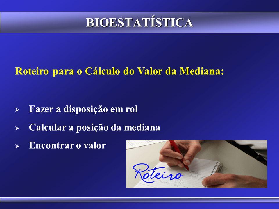 BIOESTATÍSTICA Roteiro para o Cálculo do Valor da Mediana: