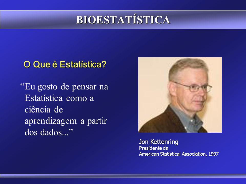 BIOESTATÍSTICA O Que é Estatística Eu gosto de pensar na Estatística como a ciência de aprendizagem a partir dos dados...