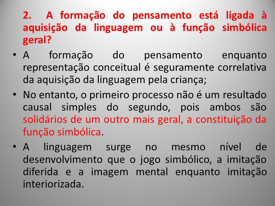 2. A formação do pensamento está ligada à aquisição da linguagem ou à função simbólica geral
