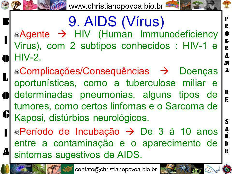 9. AIDS (Vírus) Agente  HIV (Human Immunodeficiency Virus), com 2 subtipos conhecidos : HIV-1 e HIV-2.