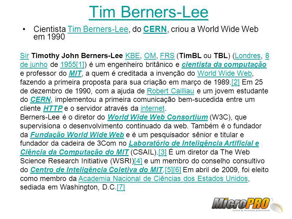 Tim Berners-Lee Cientista Tim Berners-Lee, do CERN, criou a World Wide Web em 1990.