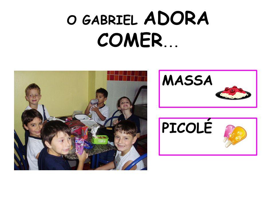 O GABRIEL ADORA COMER... MASSA PICOLÉ 17
