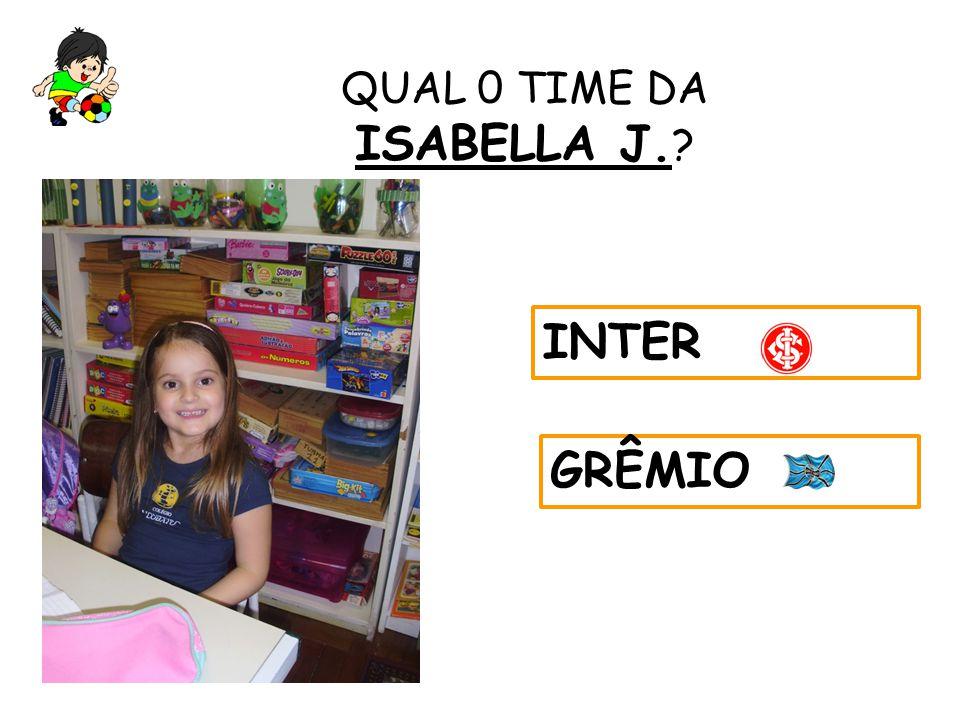 QUAL 0 TIME DA ISABELLA J. INTER GRÊMIO 23