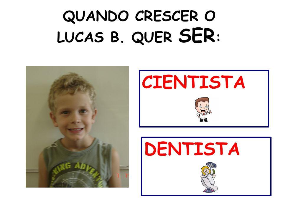 QUANDO CRESCER O LUCAS B. QUER SER: CIENTISTA DENTISTA 41 41