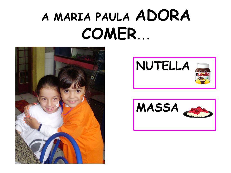 A MARIA PAULA ADORA COMER...