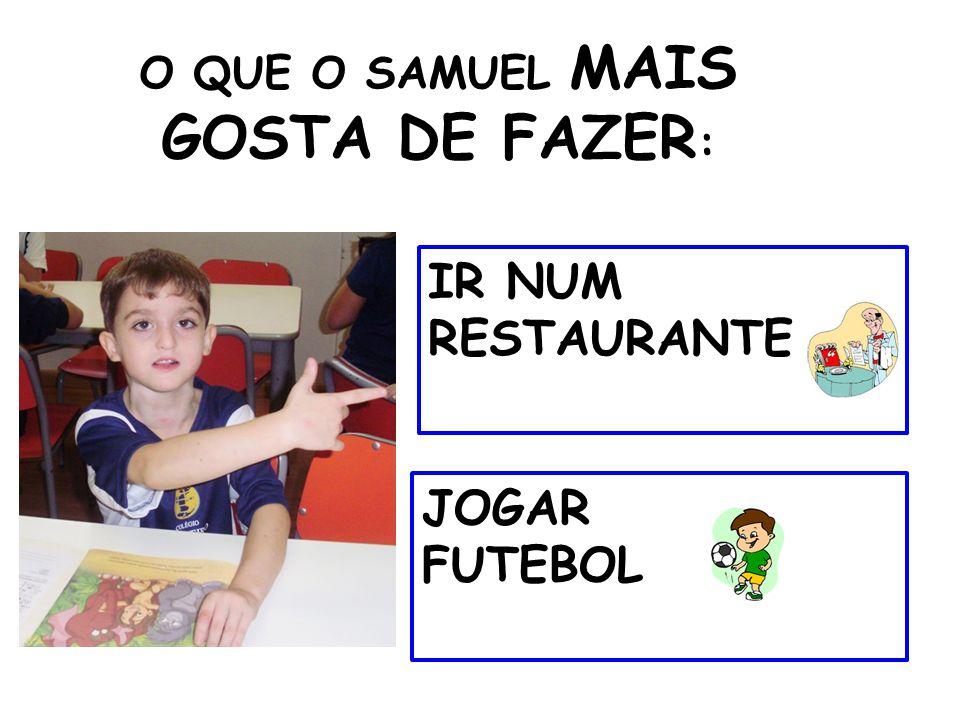 O QUE O SAMUEL MAIS GOSTA DE FAZER: