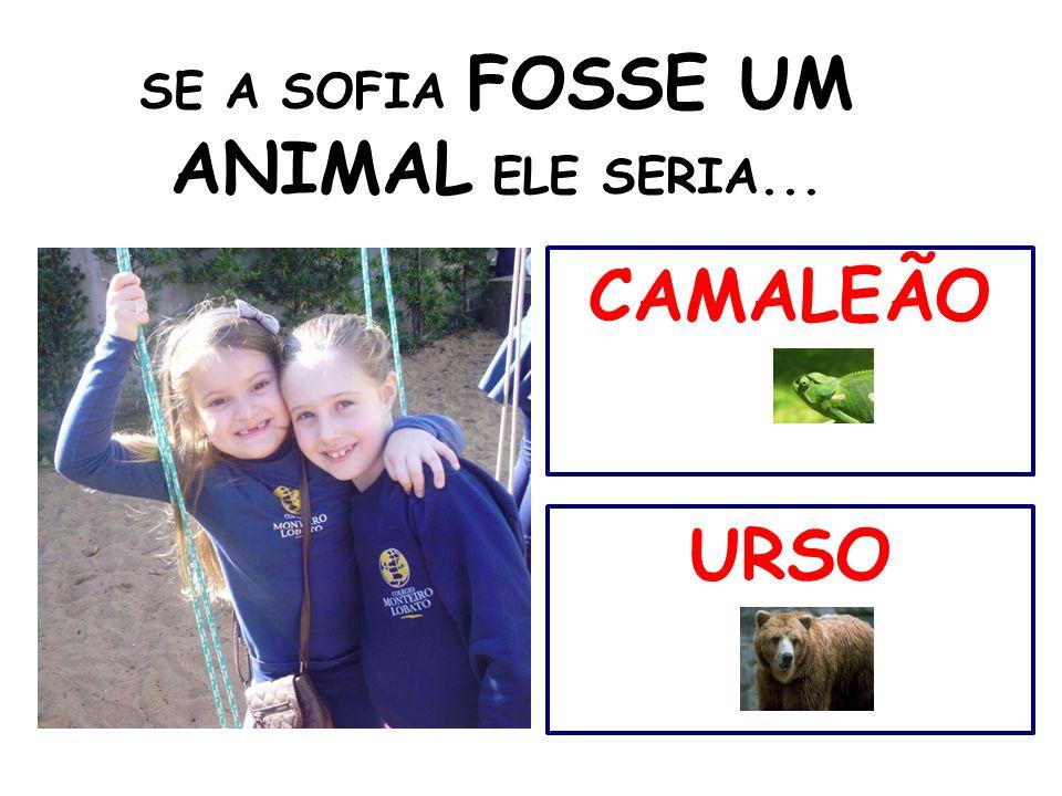 SE A SOFIA FOSSE UM ANIMAL ELE SERIA...