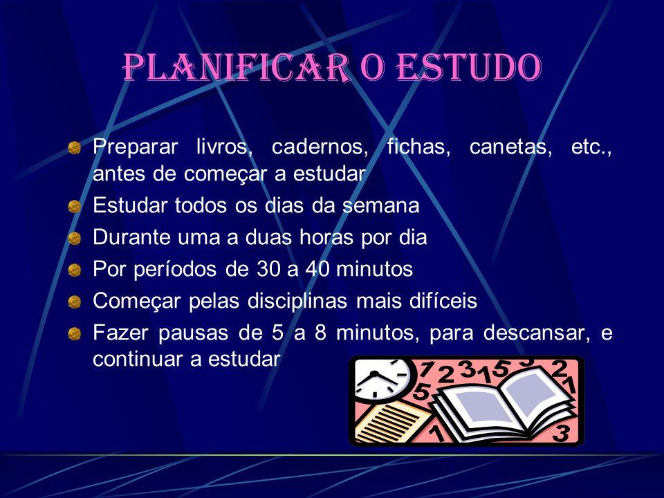 Planificar o estudo Preparar livros, cadernos, fichas, canetas, etc., antes de começar a estudar. Estudar todos os dias da semana.
