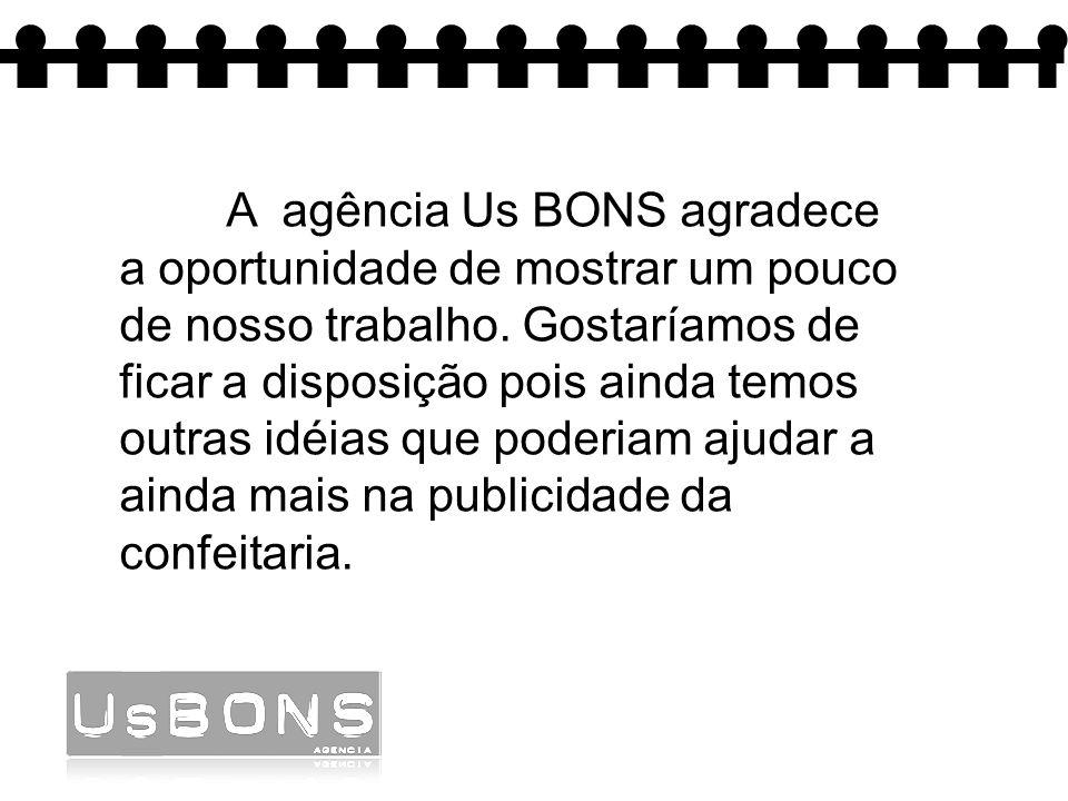 A agência Us BONS agradece a oportunidade de mostrar um pouco de nosso trabalho.