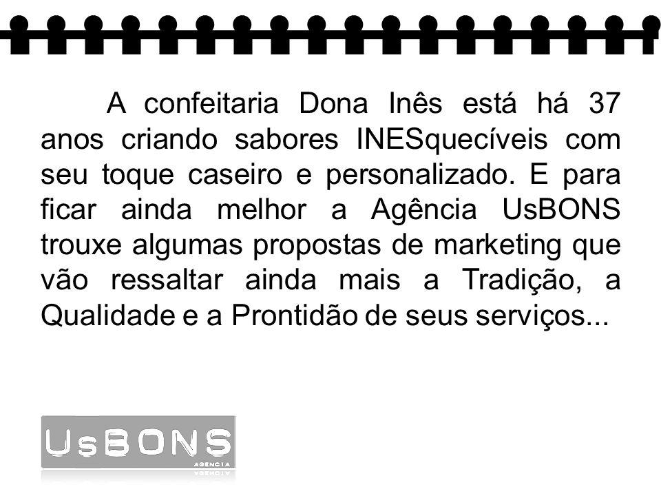 A confeitaria Dona Inês está há 37 anos criando sabores INESquecíveis com seu toque caseiro e personalizado.