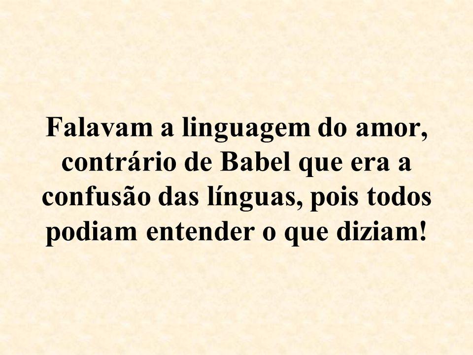 Falavam a linguagem do amor, contrário de Babel que era a confusão das línguas, pois todos podiam entender o que diziam!
