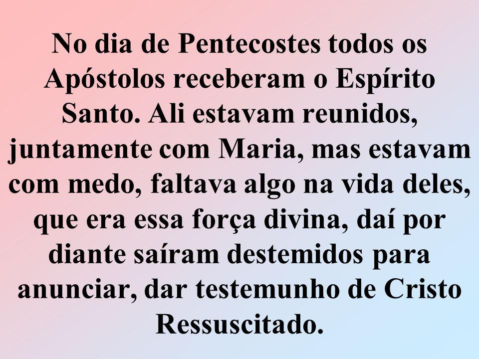 No dia de Pentecostes todos os Apóstolos receberam o Espírito Santo