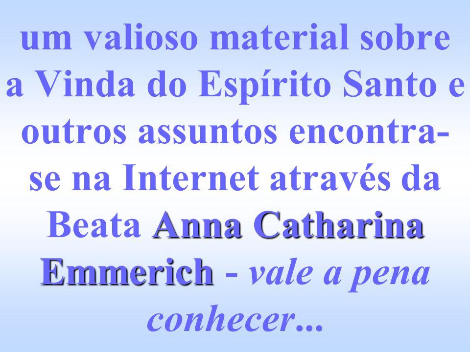 um valioso material sobre a Vinda do Espírito Santo e outros assuntos encontra-se na Internet através da Beata Anna Catharina Emmerich - vale a pena conhecer...