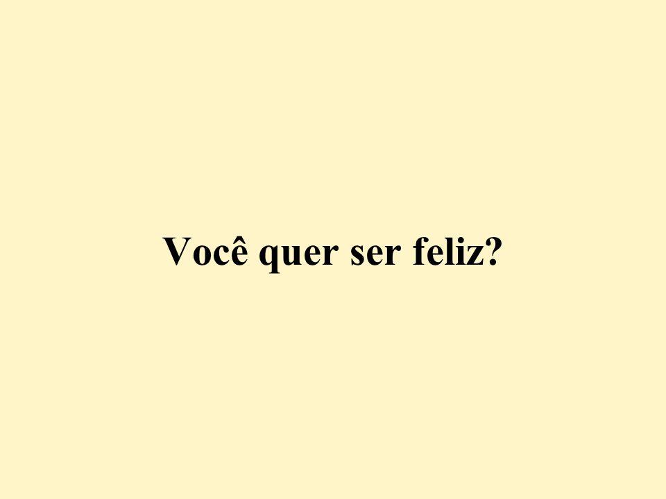 Você quer ser feliz