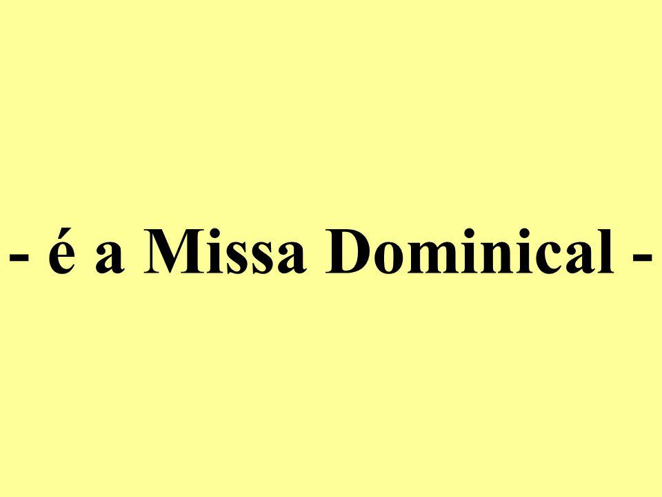- é a Missa Dominical -