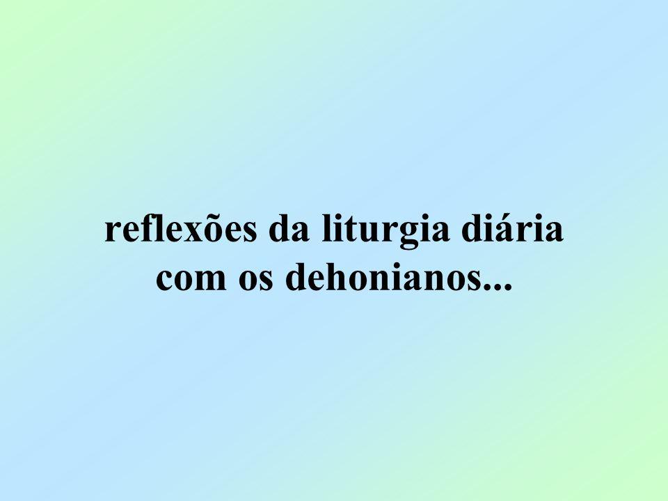 reflexões da liturgia diária com os dehonianos...