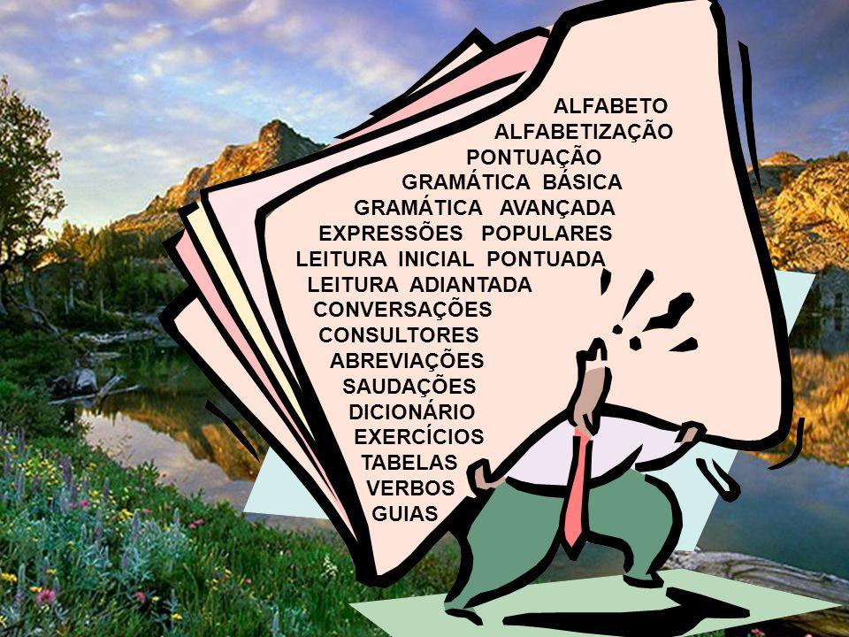 ALFABETO ALFABETIZAÇÃO. PONTUAÇÃO. GRAMÁTICA BÁSICA. GRAMÁTICA AVANÇADA. EXPRESSÕES POPULARES.