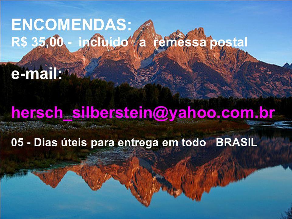 ENCOMENDAS: e-mail: hersch_silberstein@yahoo.com.br
