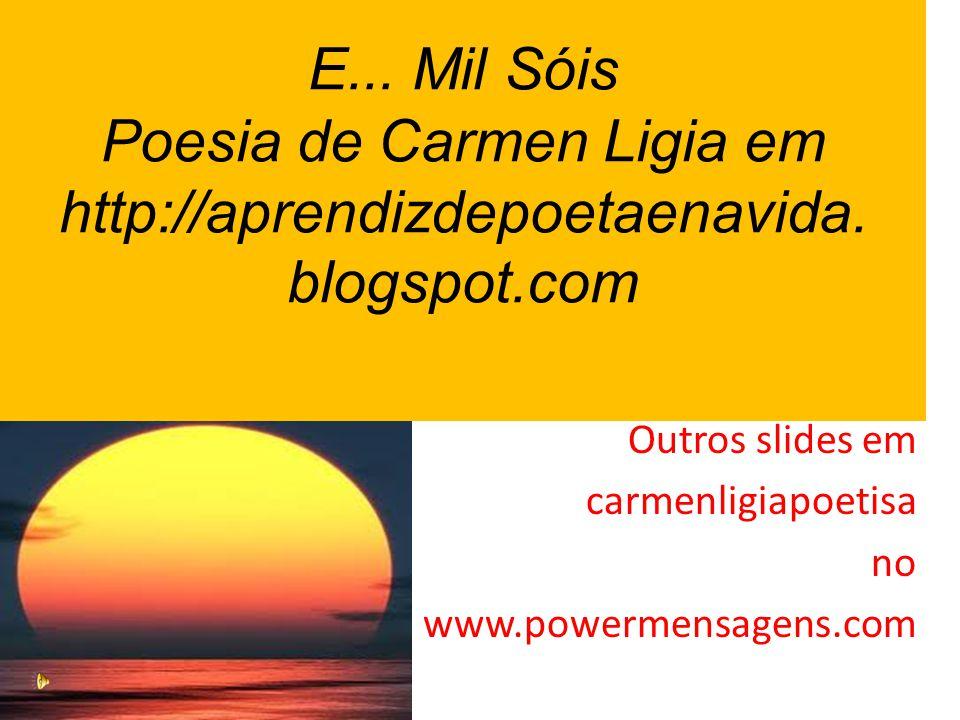Outros slides em carmenligiapoetisa no www.powermensagens.com