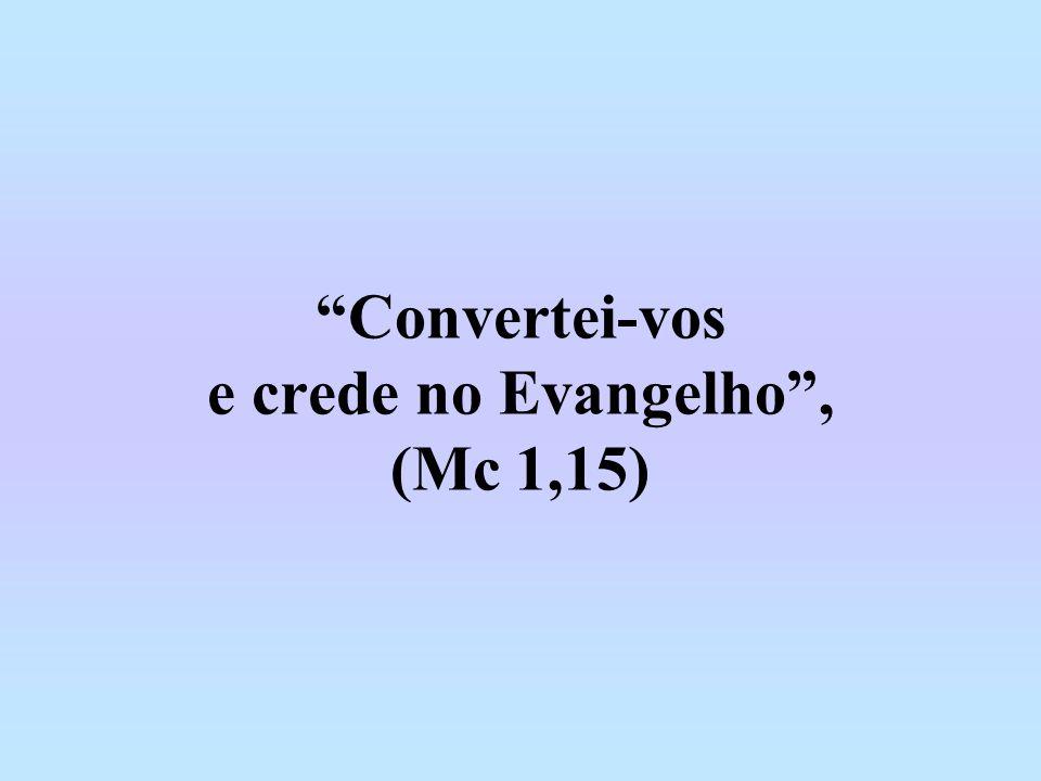 Convertei-vos e crede no Evangelho , (Mc 1,15)