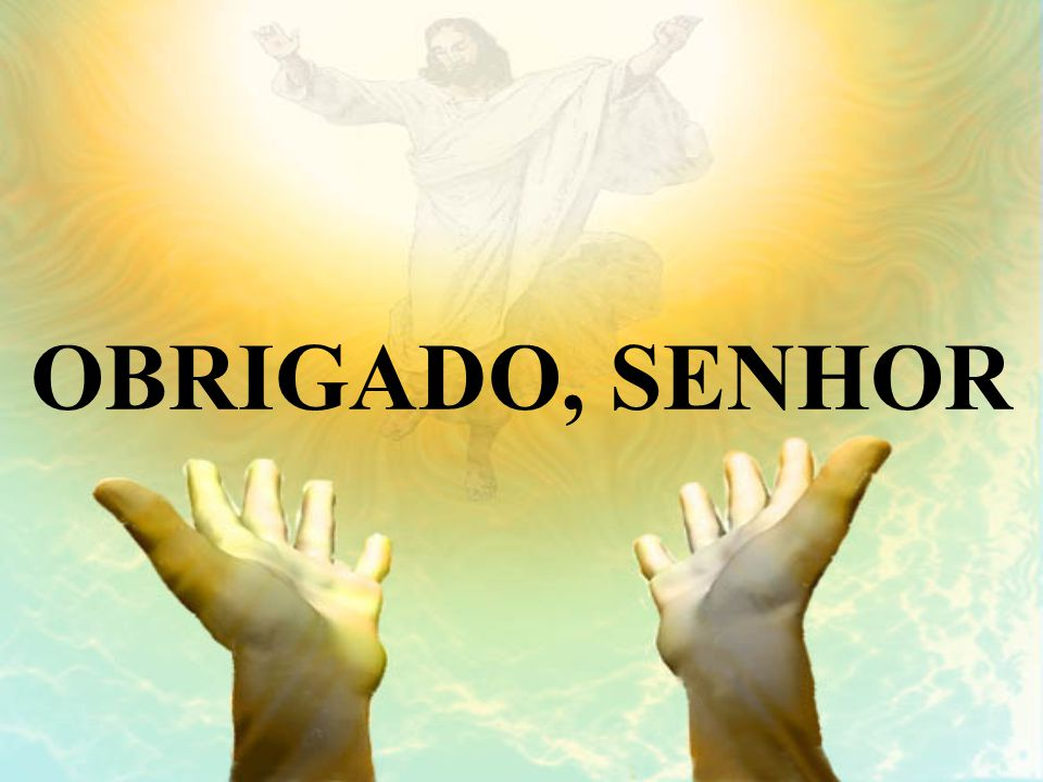 OBRIGADO, SENHOR