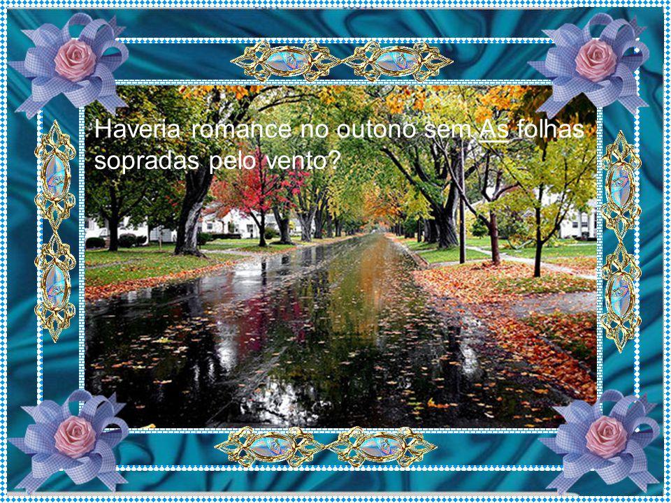 Haveria romance no outono sem As folhas