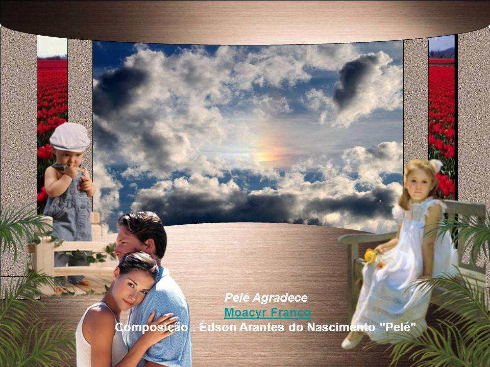 Composição : Édson Arantes do Nascimento Pelé