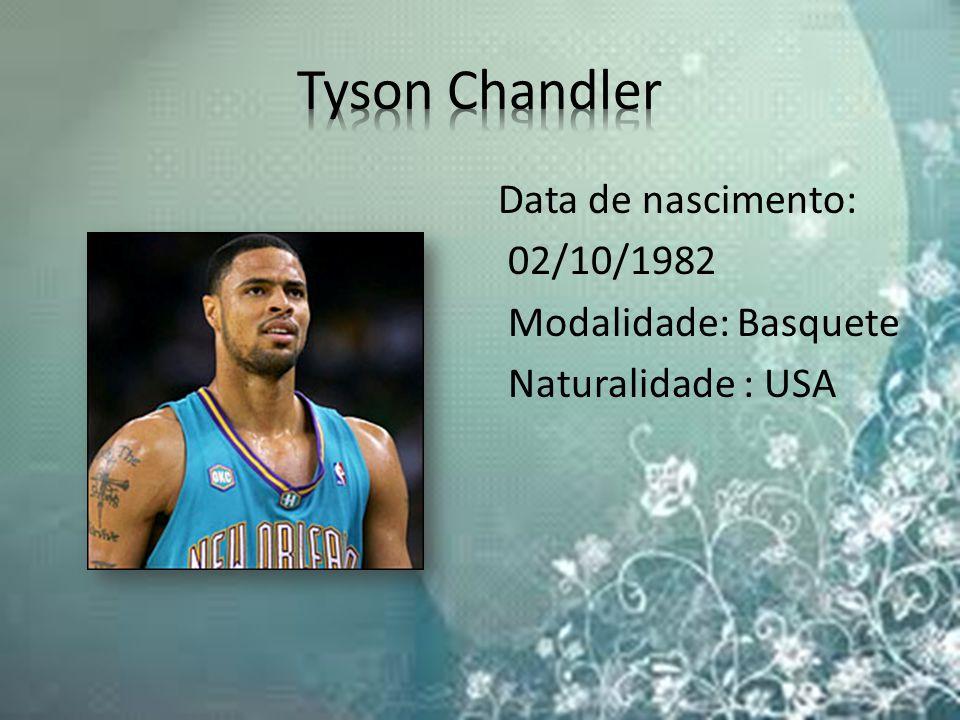 Tyson Chandler Data de nascimento: 02/10/1982 Modalidade: Basquete Naturalidade : USA