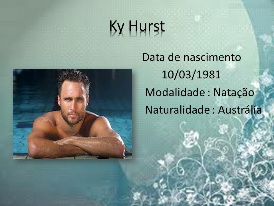 Ky Hurst Data de nascimento 10/03/1981 Modalidade : Natação Naturalidade : Austrália
